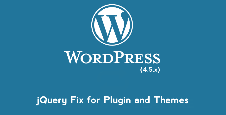 How to Fix jQuery issues after the last big WordPress update to 4.5