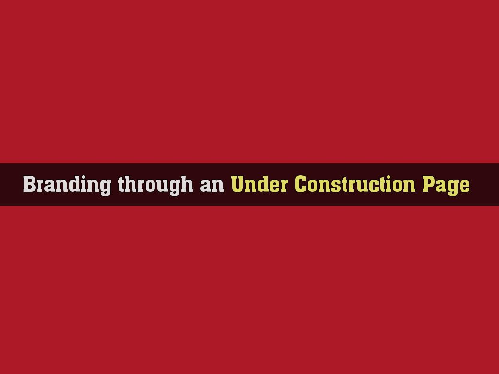 branding through under construction page